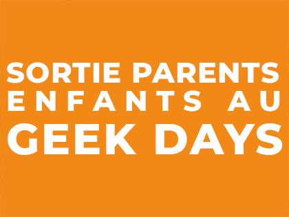 Sortie parents-enfants au GEEK DAYS