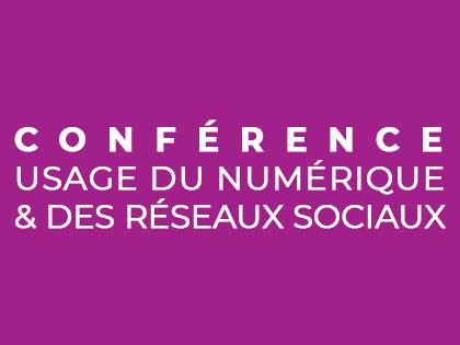 CONFÉRENCE : Usage du numérique & des réseaux sociaux